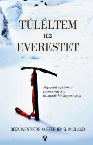 Beck Weathers - Stephen G. Michaud - Túléltem az Everestet